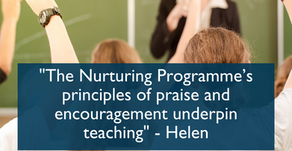 """""""The Nurturing Programme's principles of praise and encouragement underpin teaching"""" - Helen"""