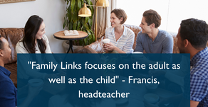 """Family Links focuses on the adult as well as the child"" - Francis, headteacher"