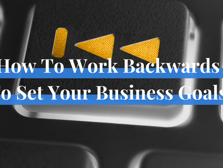 How To Work Backwards To Set Your Business Goals