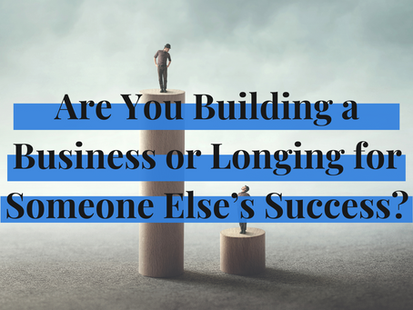 Are You Building a Business or Longing for Someone Else's Success?