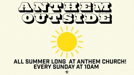 Anthem Outside ALL SUMMER LONG!