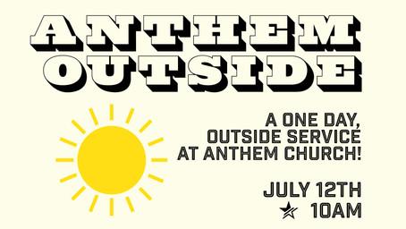 Anthem Outside Sunday, july 12th
