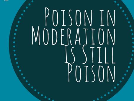 Poison in Moderation is Still Poison