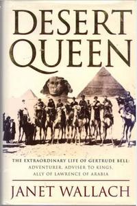 Desert Queen; The extraordinary Life of Gertrude Bell by Janet Wallach
