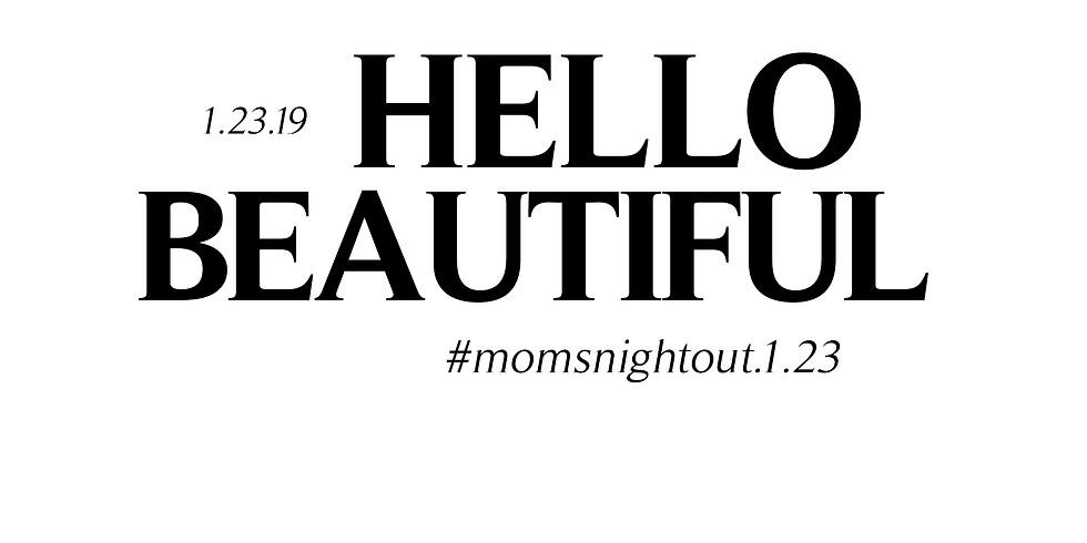 HELLO BEAUTIFUL #momsnightout.1.23