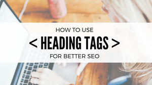How to use heading tags correctly for better SEO