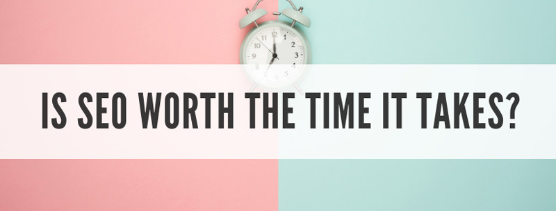 Is SEO worth the time it takes?