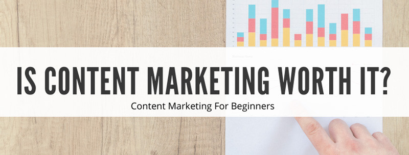 Is content marketing worth investing in for small businesses?