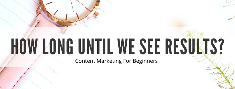 How long does it take for content marketing to work