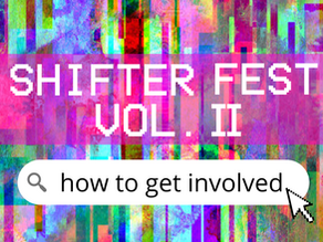 Shifter Fest Vol. II: How to Get Involved