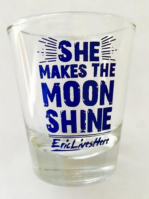 """She Makes the Moonshine"" SHOT GLASS"
