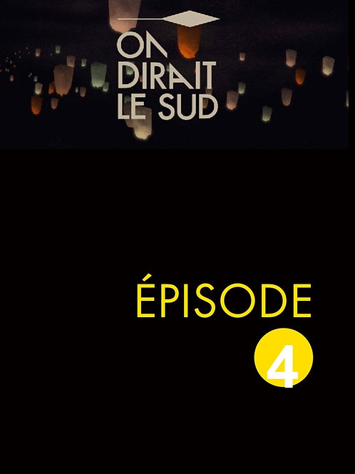 ON DIRAIT LE SUD - EPISODE 4