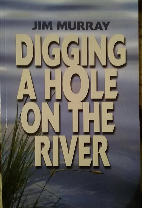 DIGGING A HOLE ON THE RIVER