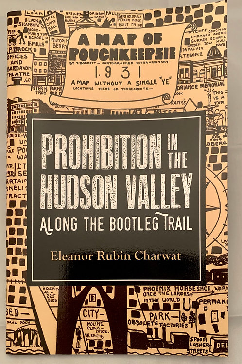 Prohibition in the Hudson Valley (Along the Bootleg Trail), by Eleanor R Charwat
