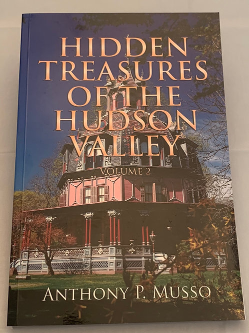 Hidden Treasures of the Hudson Valley - Vol 2, by Anthony P. Musso