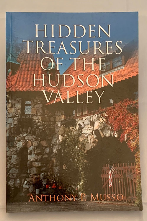Hidden Treasures of the Hudson Valley - Vol 1, by Anthony P. Musso