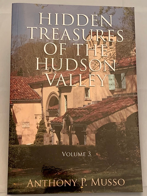 Hidden Treasures of the Hudson Valley - Vol 3, by Anthony P. Musso