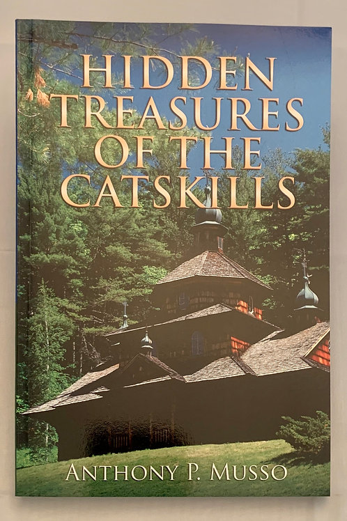 Hidden Treasures of the Catskills, by Anthony P. Musso