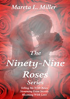 The Ninety-Nine Roses Series- includes, Telling Me with Roses, Stemming from Secrets, & Blooming with Love