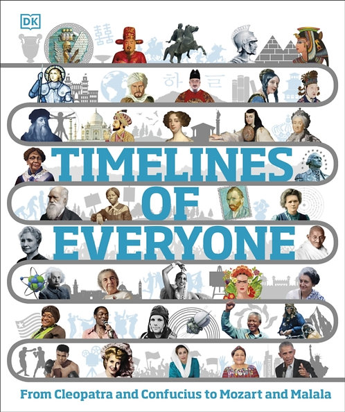Timelines of Everyone : From Cleopatra and Confucius to Mozart and Malala