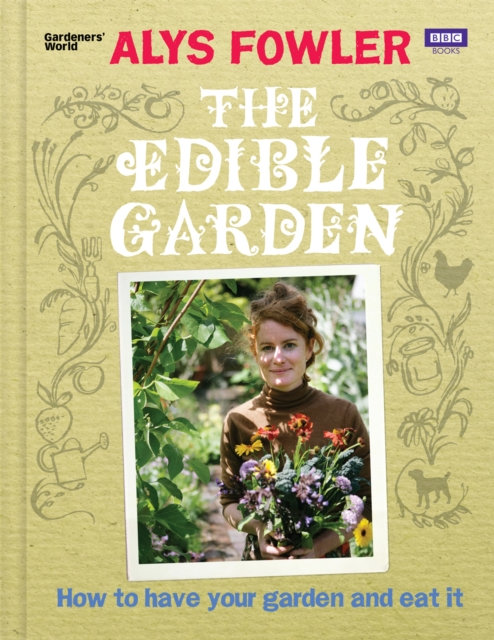 The Edible Garden : How to Have Your Garden and Eat It