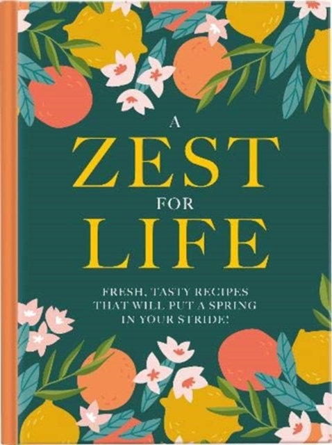 A Zest For Life : Fresh, tasty recipes that will put a spring in your stride