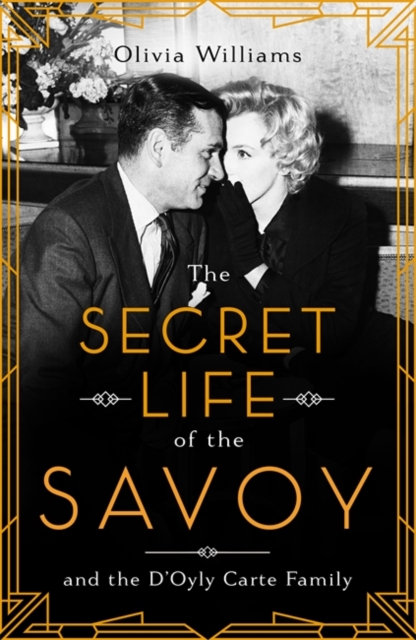 The Secret Life of the Savoy : and the D'Oyly Carte family