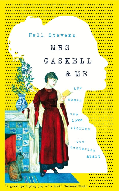 Mrs Gaskell and Me : Two Women, Two Love Stories, Two Centuries Apart