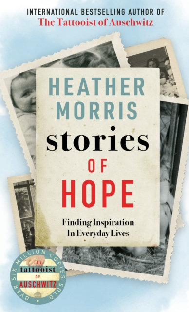 Stories of Hope : From the bestselling author of The Tattooist of Auschwitz