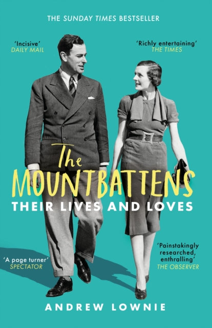 The Mountbattens : Their Lives & Loves: The Sunday Times Bestseller