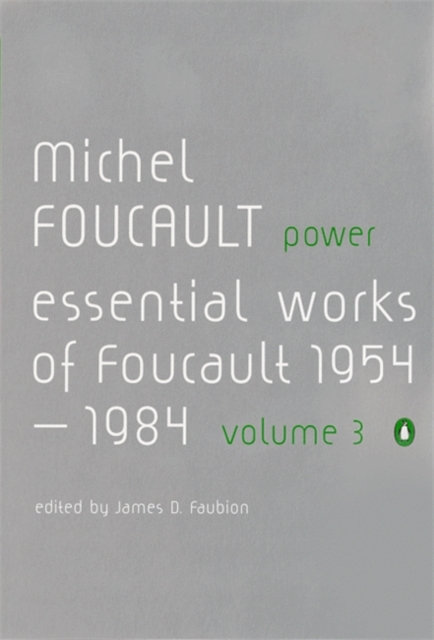 Power : The Essential Works of Michel Foucault 1954-1984 Vol. 3