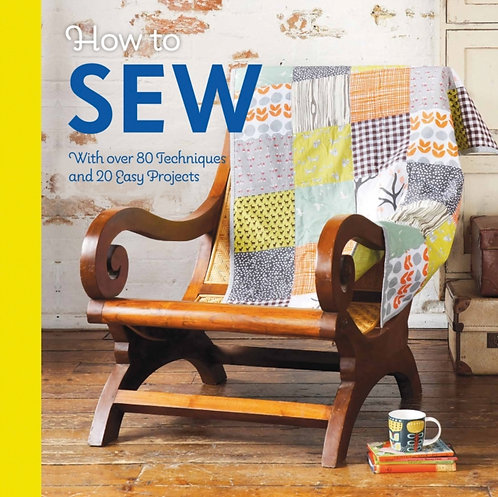 How to Sew : With over 80 techniques and 20 easy projects