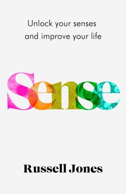 Sense : Unlock Your Senses and Improve Your Life