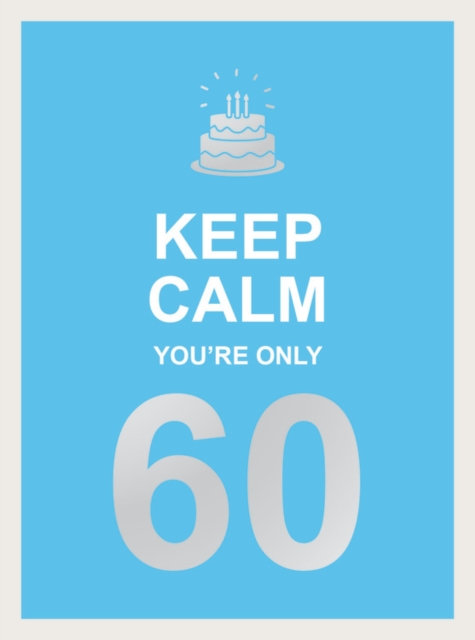 Keep Calm You're Only 60 : Wise Words for a Big Birthday