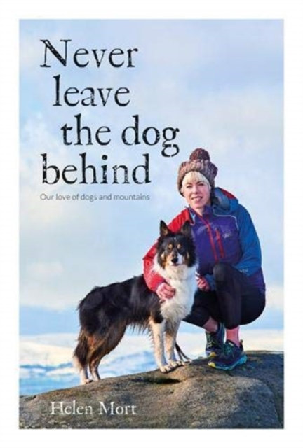 Never Leave the Dog Behind : Our love of dogs and mountains