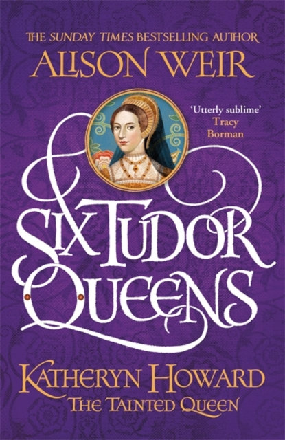 Six Tudor Queens: Katheryn Howard, The Tainted Queen : Six Tudor Queens 5