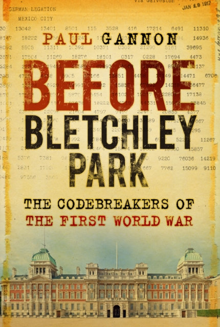 Before Bletchley Park : The Codebreakers of the First World War
