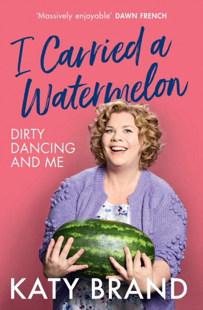 I Carried a Watermelon : Dirty Dancing and Me