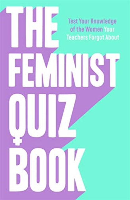 The Feminist Quiz Book : Foreword by Sara Pascoe!