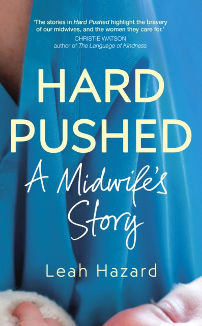 Hard Pushed : A Midwife's Story