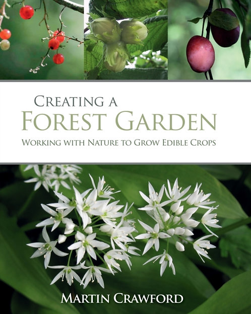 Creating a Forest Garden : Working with Nature to Grow Edible Crops