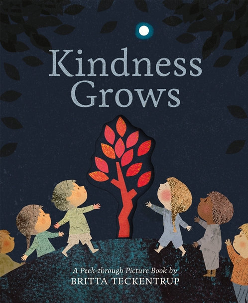 Kindness Grows : A Peek-through Picture Book by Britta Teckentrup