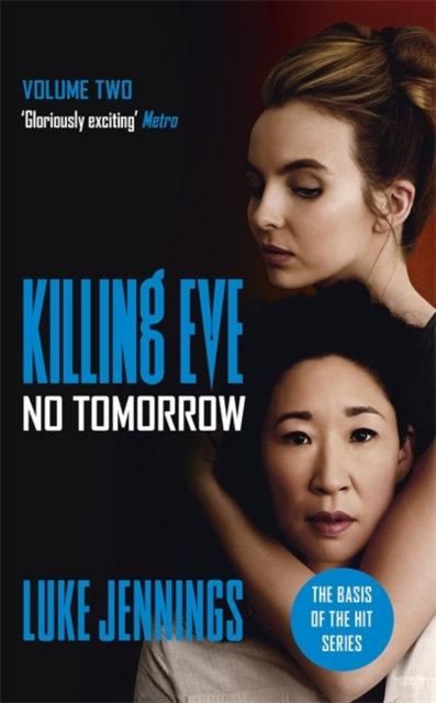 No Tomorrow : The basis for the BAFTA-winning Killing Eve TV series