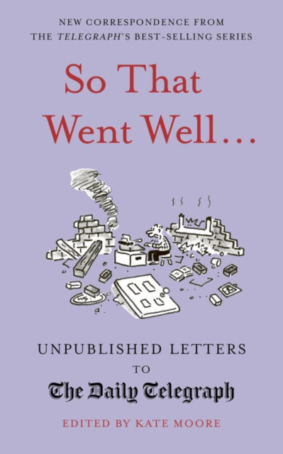 So That Went Well... : Unpublished Letters to the Daily Telegraph