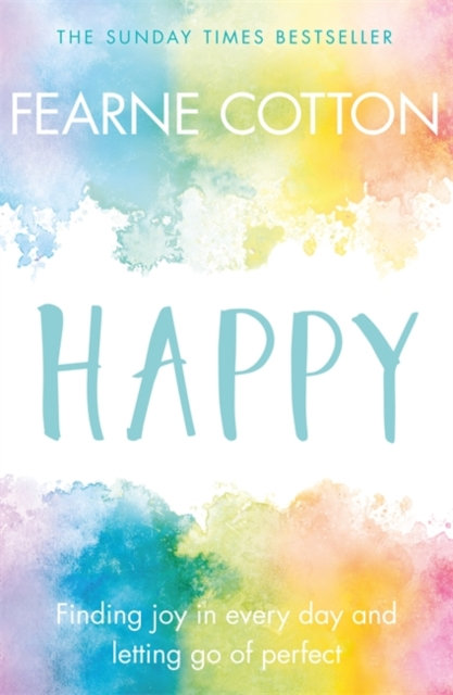 Happy : Finding joy in every day and letting go of perfect