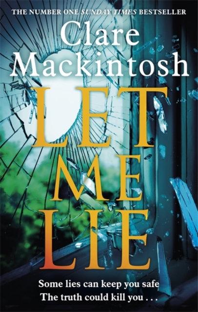 Let Me Lie : The Number One Sunday Times Bestseller
