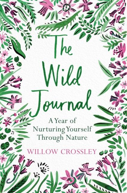 The Wild Journal : A Year of Nurturing Yourself Through Nature