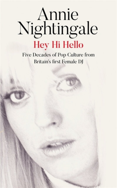 Hey Hi Hello : Five Decades of Pop Culture from Britain's First Female DJ