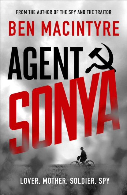 Agent Sonya : Lover, Mother, Soldier, Spy