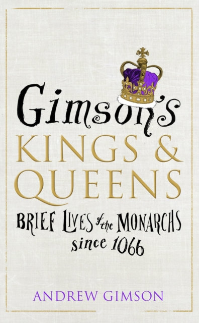 Gimson's Kings and Queens : Brief Lives of the Forty Monarchs Since 1066